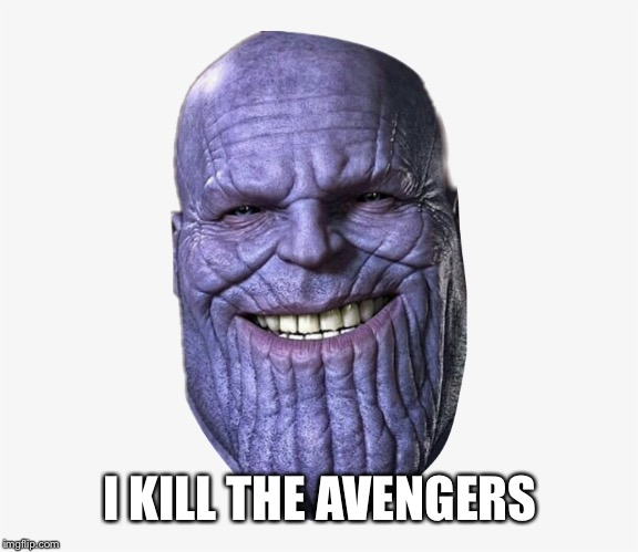 I KILL THE AVENGERS | image tagged in back in my day | made w/ Imgflip meme maker