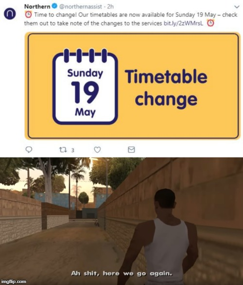 Ah, the May 2018 Timetable Change. The greatest fail in the history of railways. | image tagged in uk,railroad,railways,northern,ah shit here we go again,timetable | made w/ Imgflip meme maker