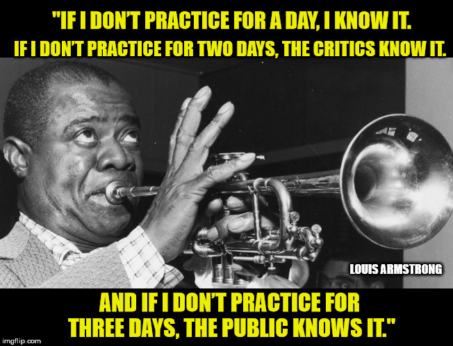 "The key to success in any walk of life. | ""IF I DON'T PRACTICE FOR A DAY, I KNOW IT. IF I DON'T PRACTICE FOR TWO DAYS, THE CRITICS KNOW IT. AND IF I DON'T PRACTICE FOR THREE DAYS, TH 