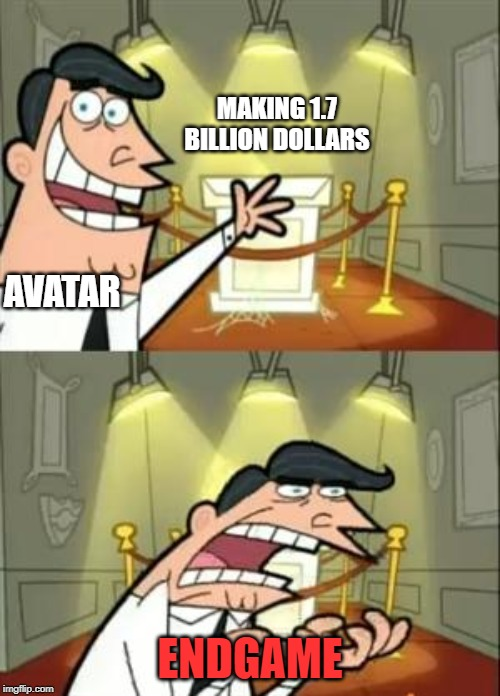 This Is Where I'd Put My Trophy If I Had One Meme |  MAKING 1.7 BILLION DOLLARS; AVATAR; ENDGAME | image tagged in memes,this is where i'd put my trophy if i had one | made w/ Imgflip meme maker