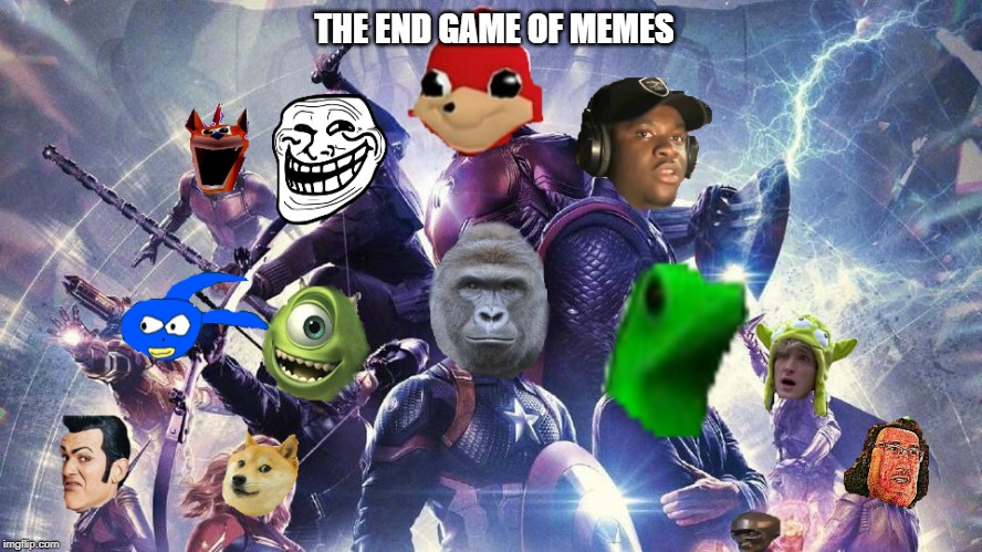 You thought they would die in Infinity War, didn't you. | THE END GAME OF MEMES | image tagged in avengers endgame,dead memes,dat boi,ugandan knuckles,logan paul,markiplier | made w/ Imgflip meme maker