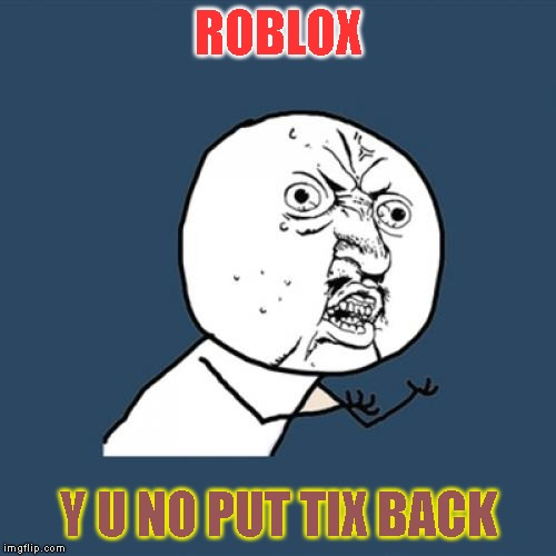 Y U Remove Tix? - Imgflip