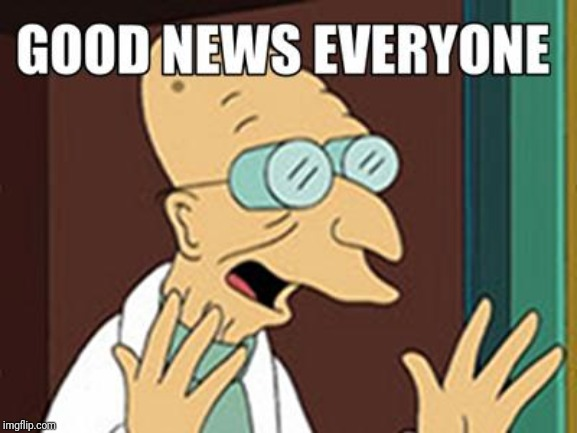Good news | image tagged in good news | made w/ Imgflip meme maker