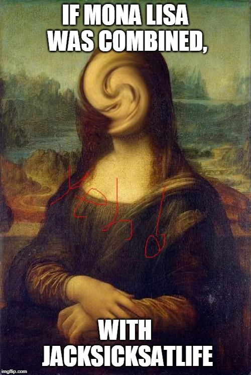If Mona Lisa Was Combined With JackSucksAtLife | IF MONA LISA WAS COMBINED, WITH JACKSICKSATLIFE | image tagged in jacksucksatlife,mona lisa,swirly face | made w/ Imgflip meme maker