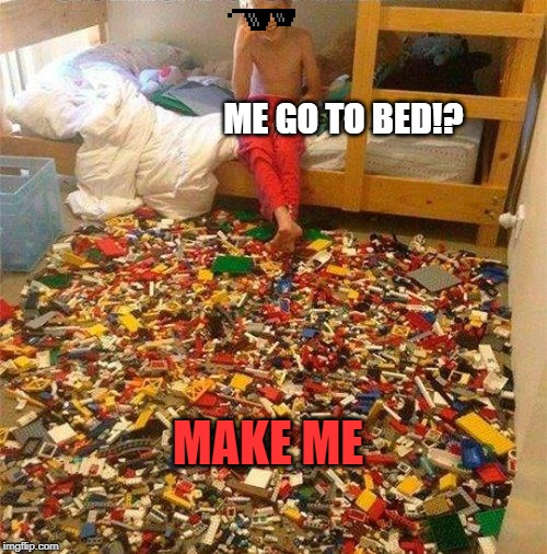 Lego Obstacle | MAKE ME ME GO TO BED!? | image tagged in lego obstacle | made w/ Imgflip meme maker