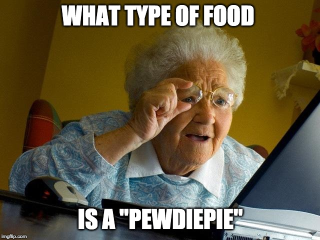 "Grandma Finds The Internet Meme | WHAT TYPE OF FOOD IS A ""PEWDIEPIE"" 
