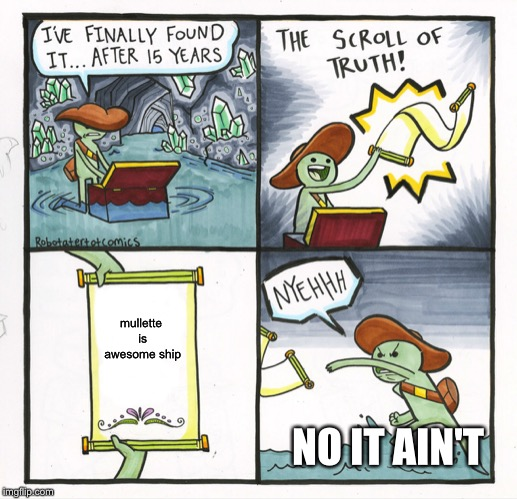 The Scroll Of Truth Meme | mullette is awesome ship NO IT AIN'T | image tagged in memes,the scroll of truth | made w/ Imgflip meme maker