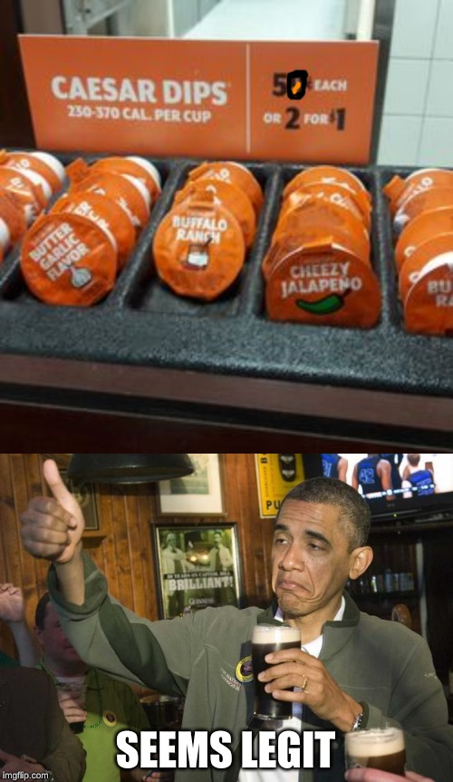 I couldn't find the right image but I still saw this at little caesars none the less. | SEEMS LEGIT | image tagged in obama beer,little caesar's,rip off | made w/ Imgflip meme maker