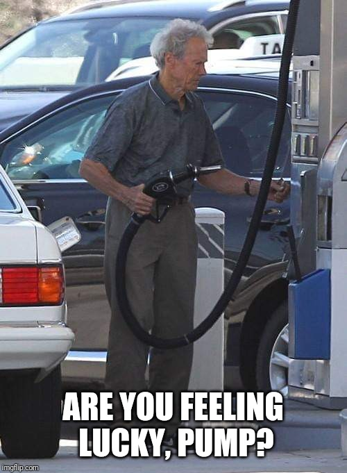Clint Eastwood pupping his own gas | ARE YOU FEELING LUCKY, PUMP? | image tagged in memes,clint eastwood | made w/ Imgflip meme maker