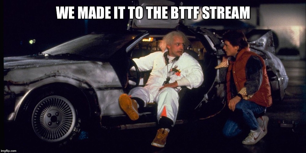 BTTF Doc brown and Marty |  WE MADE IT TO THE BTTF STREAM | image tagged in bttf doc brown and marty | made w/ Imgflip meme maker