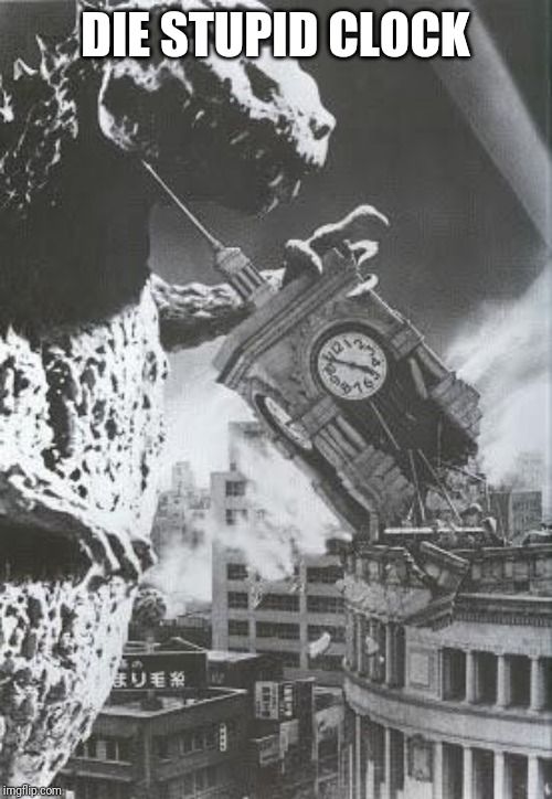 Godzilla destroys a Clock Tower | DIE STUPID CLOCK | image tagged in godzilla destroys a clock tower | made w/ Imgflip meme maker