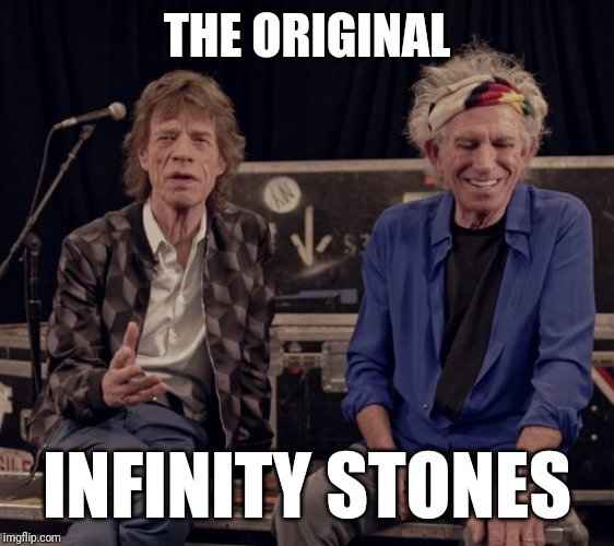 THE ORIGINAL INFINITY STONES | image tagged in mick and keith | made w/ Imgflip meme maker