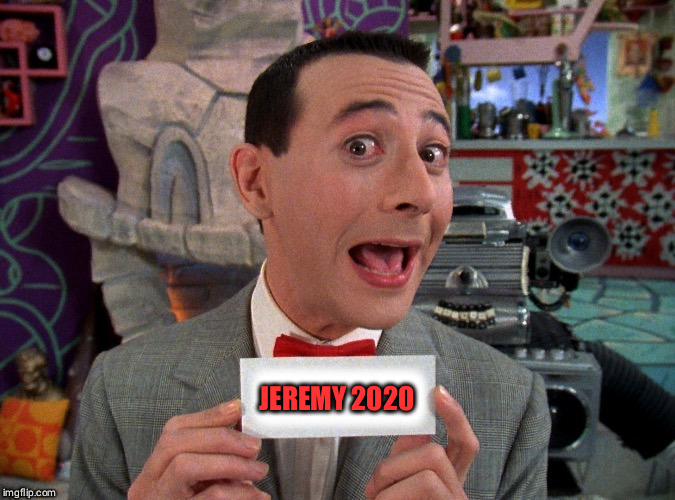 Pee Wee Secret Word | JEREMY 2020 | image tagged in pee wee secret word | made w/ Imgflip meme maker