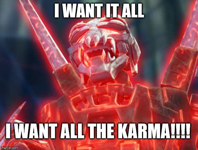 reddit | I WANT IT ALL I WANT ALL THE KARMA!!!! | image tagged in reddit,karma | made w/ Imgflip meme maker