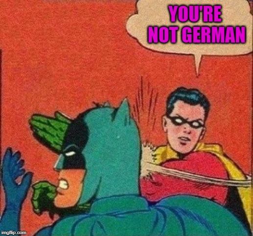 YOU'RE NOT GERMAN | made w/ Imgflip meme maker
