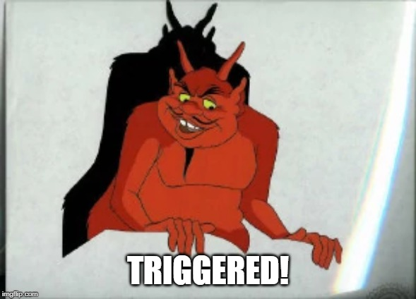 Looney Tunes Satan | TRIGGERED! | image tagged in looney tunes satan | made w/ Imgflip meme maker