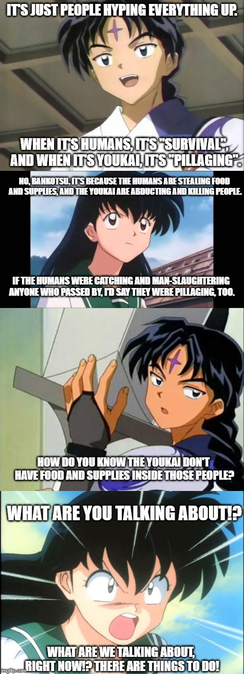 "Humans and Youkai During Riots | IT'S JUST PEOPLE HYPING EVERYTHING UP. WHEN IT'S HUMANS, IT'S ""SURVIVAL"", AND WHEN IT'S YOUKAI, IT'S ""PILLAGING"". NO, BANKOTSU. IT'S BECAUSE 