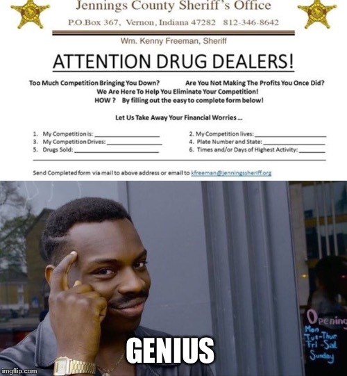 How to Eliminate Competition 101 | GENIUS | image tagged in memes,roll safe think about it,drug dealer,sheriff | made w/ Imgflip meme maker