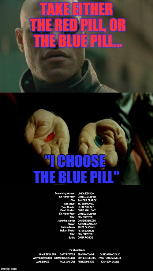 "well, that would be a short movie... | TAKE EITHER THE RED PILL, OR THE BLUE PILL... ""I CHOOSE THE BLUE PILL"" 