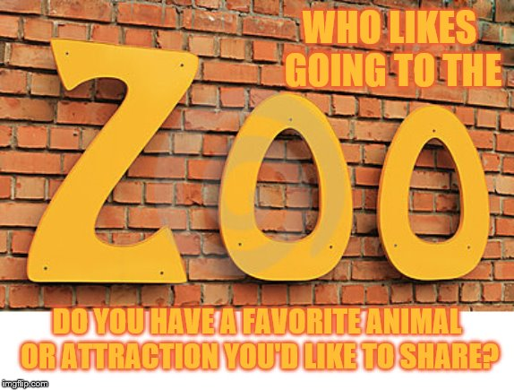Zoo Week May 12-18 a Dankmaster546 and 1forpeace Event | WHO LIKES GOING TO THE DO YOU HAVE A FAVORITE ANIMAL OR ATTRACTION YOU'D LIKE TO SHARE? | image tagged in memes,zoo week,share,favorites,dankmaster546,1forpeace | made w/ Imgflip meme maker
