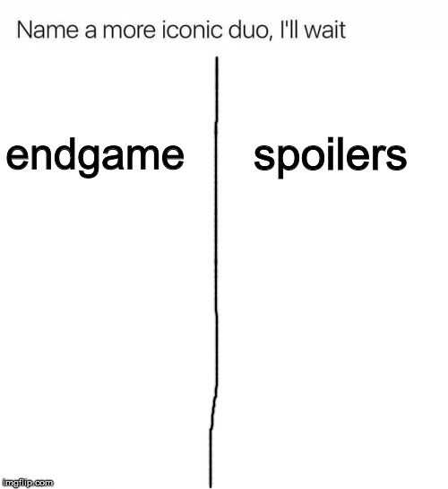 Name a more iconic duo, I'll wait | endgame spoilers | image tagged in name a more iconic duo i'll wait | made w/ Imgflip meme maker