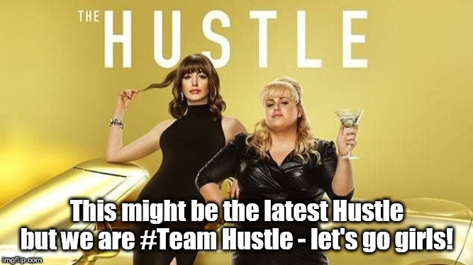 Team Hustle |  This might be the latest Hustle but we are #Team Hustle - let's go girls! | image tagged in hustle,fitness,team | made w/ Imgflip meme maker