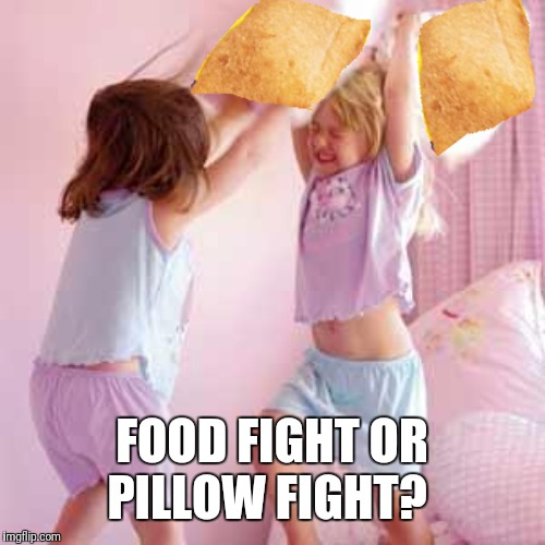 Ultimate Pillow Fighting Championship | FOOD FIGHT OR PILLOW FIGHT? | image tagged in ultimate pillow fighting championship | made w/ Imgflip meme maker