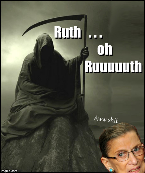 Where's Ruth ? | . | image tagged in ruth bader ginsburg,lol so funny,funny memes,death,meme,hilarious memes | made w/ Imgflip meme maker
