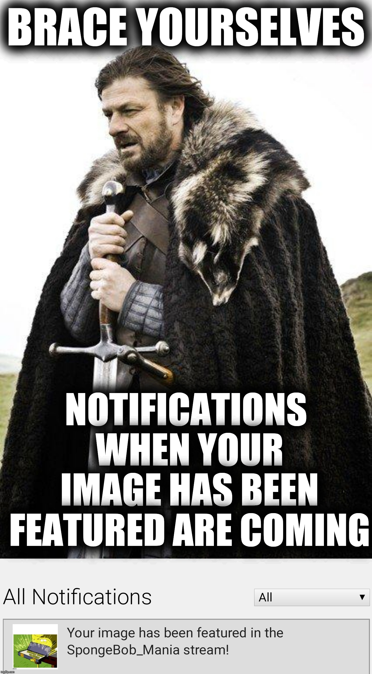 Imgflip news of the day | BRACE YOURSELVES NOTIFICATIONS WHEN YOUR IMAGE HAS BEEN FEATURED ARE COMING | image tagged in brace yourself,notifications,imgflip news,new feature | made w/ Imgflip meme maker