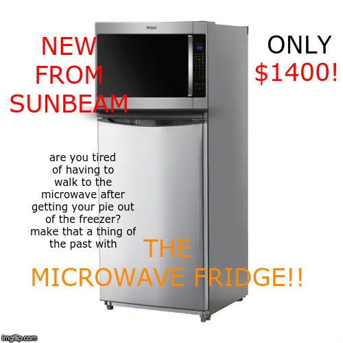 Order yours today! | image tagged in fridge,microwave,innovation,memes,dank memes,sunbeam | made w/ Imgflip meme maker