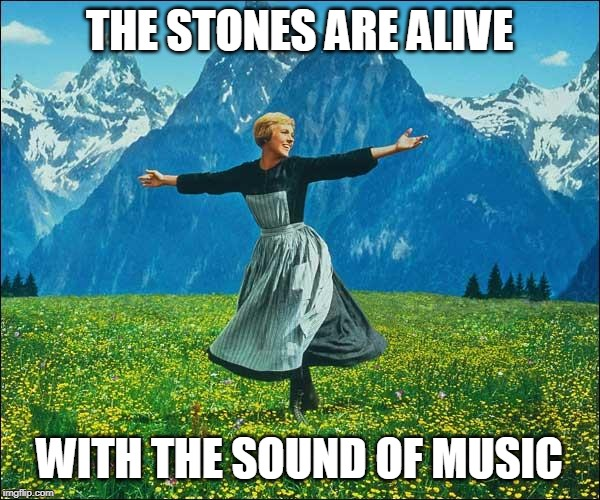 Julie Andrews | THE STONES ARE ALIVE WITH THE SOUND OF MUSIC | image tagged in julie andrews | made w/ Imgflip meme maker