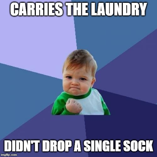 The hardest chore of all... | CARRIES THE LAUNDRY DIDN'T DROP A SINGLE SOCK | image tagged in memes,success kid,funny,laundry,clothing,chores | made w/ Imgflip meme maker