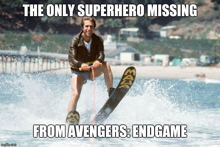 The only superhero missing |  THE ONLY SUPERHERO MISSING; FROM AVENGERS: ENDGAME | image tagged in jump the shark,happy days,fonzie,superhero | made w/ Imgflip meme maker