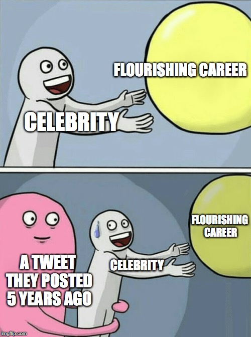 Running Away Balloon Meme | CELEBRITY FLOURISHING CAREER A TWEET THEY POSTED 5 YEARS AGO FLOURISHING CAREER CELEBRITY | image tagged in running away balloon | made w/ Imgflip meme maker