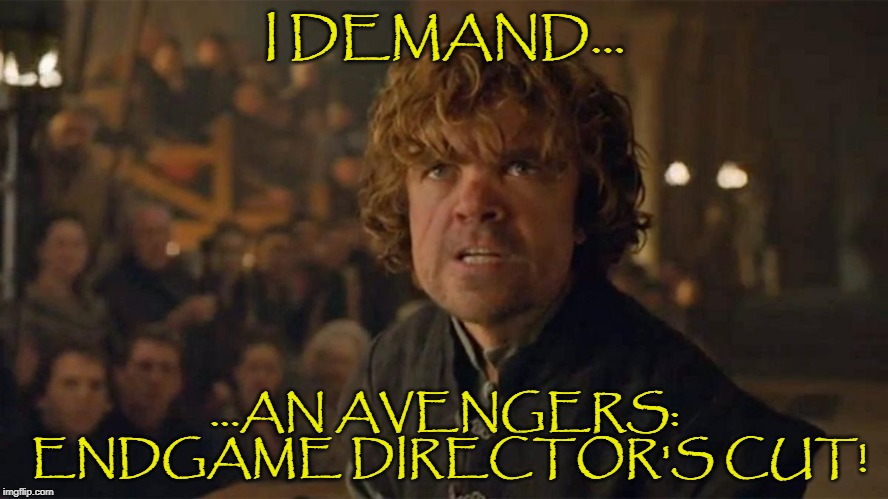 It is my Right by the Law of the Seven Kingdoms! | I DEMAND... ...AN AVENGERS: ENDGAME DIRECTOR'S CUT! | image tagged in i demand trial by combat,avengers endgame,directors cut | made w/ Imgflip meme maker