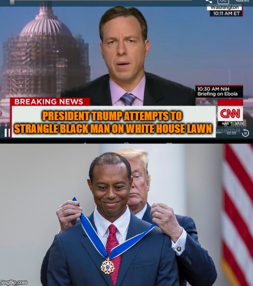Any Minute Now From CNN | PRESIDENT TRUMP ATTEMPTS TO STRANGLE BLACK MAN ON WHITE HOUSE LAWN | image tagged in cnn breaking news template,president trump,politics,funny memes,fun,cnn fake news | made w/ Imgflip meme maker