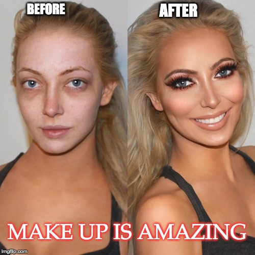 yes it's the same girl | BEFORE MAKE UP IS AMAZING AFTER | image tagged in make up,smile,war paint | made w/ Imgflip meme maker