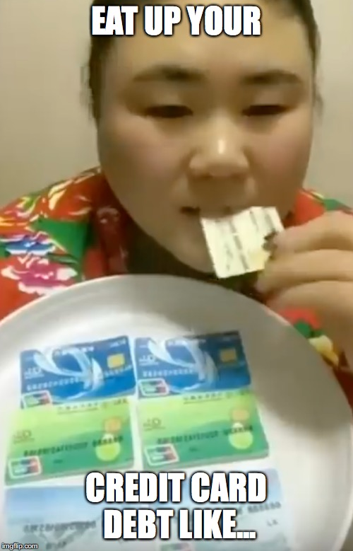 debt in china |  EAT UP YOUR; CREDIT CARD DEBT LIKE... | image tagged in made in china | made w/ Imgflip meme maker
