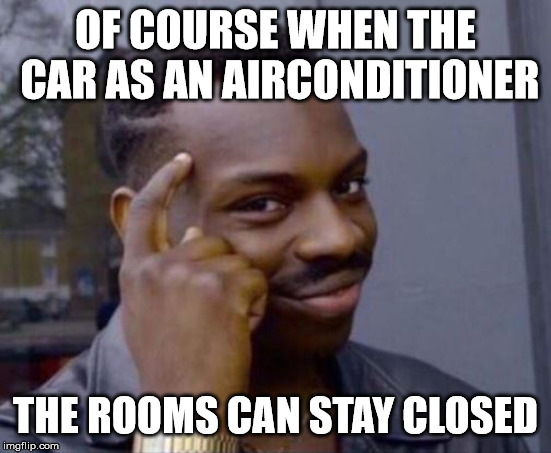 black guy pointing at head | OF COURSE WHEN THE CAR AS AN AIRCONDITIONER THE ROOMS CAN STAY CLOSED | image tagged in black guy pointing at head | made w/ Imgflip meme maker