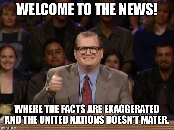 """You know who's reliable for facts? The United Nations, let's ignore them."" 
