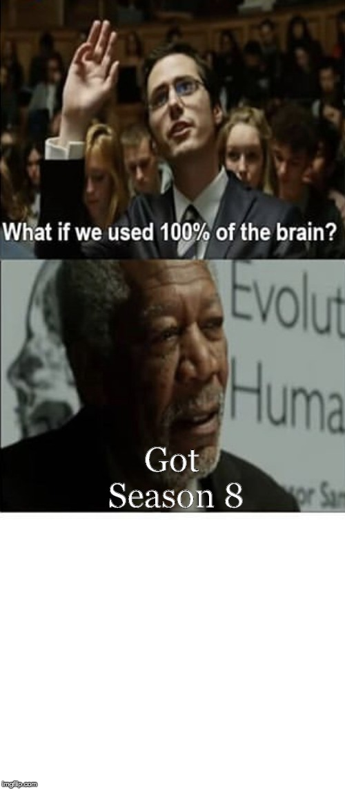 What if we used 100% of the brain | Got Season 8 | image tagged in what if we used 100 of the brain | made w/ Imgflip meme maker