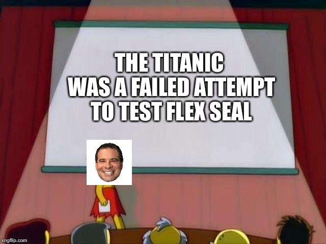 Sorry About That Rose Dawson | THE TITANIC WAS A FAILED ATTEMPT TO TEST FLEX SEAL | image tagged in lisa simpson's presentation,titanic,phil swift that's a lotta damage flex tape/seal,phil swift | made w/ Imgflip meme maker