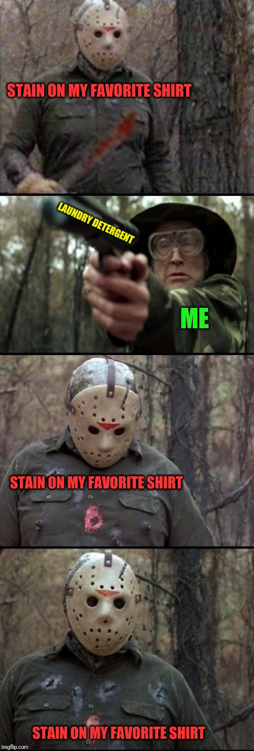 X Vs Y | STAIN ON MY FAVORITE SHIRT LAUNDRY DETERGENT ME STAIN ON MY FAVORITE SHIRT STAIN ON MY FAVORITE SHIRT | image tagged in x vs y,memes,funny,stain,shirt | made w/ Imgflip meme maker