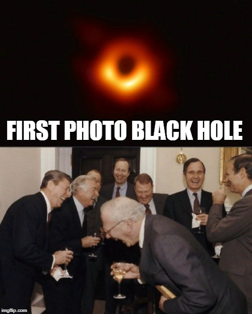 HAHA! black hole! | FIRST PHOTO BLACK HOLE | image tagged in memes,laughing men in suits,funny,black hole,cosmos,math | made w/ Imgflip meme maker
