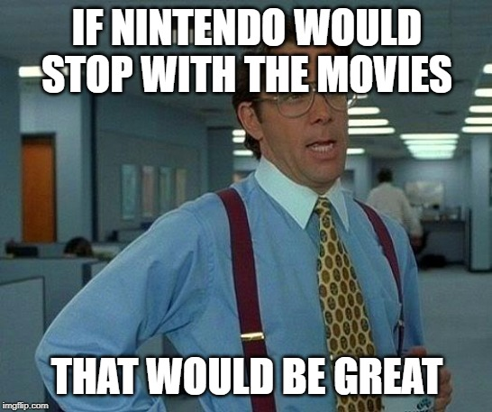 NINTENDO STOPPP |  IF NINTENDO WOULD STOP WITH THE MOVIES; THAT WOULD BE GREAT | image tagged in memes,that would be great,nintendo,stop,sonic,detective pikachu | made w/ Imgflip meme maker