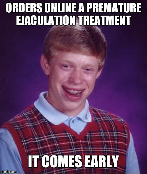 Bad Luck Brian Meme | ORDERS ONLINE A PREMATURE EJACULATION TREATMENT IT COMES EARLY | image tagged in memes,bad luck brian | made w/ Imgflip meme maker
