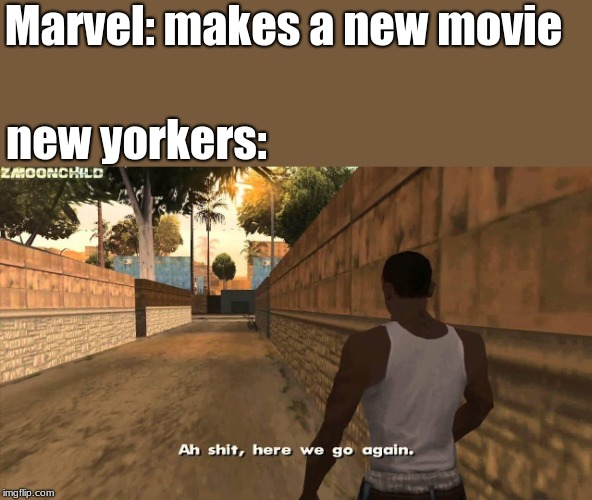 Here we go again | Marvel: makes a new movie new yorkers: | image tagged in here we go again | made w/ Imgflip meme maker