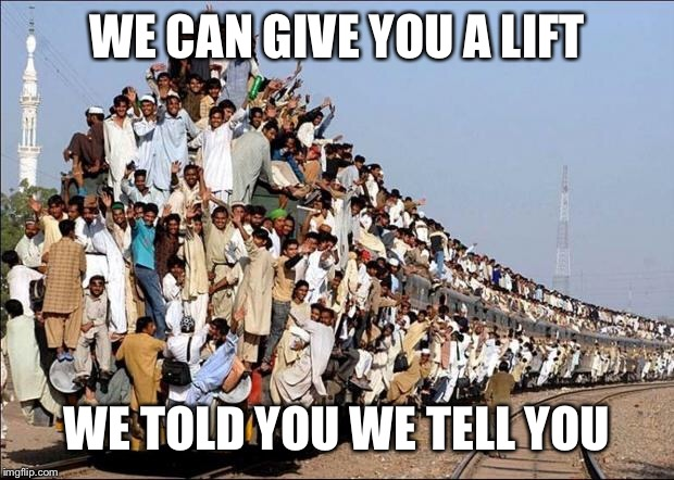 Indian Train | WE CAN GIVE YOU A LIFT WE TOLD YOU WE TELL YOU | image tagged in indian train | made w/ Imgflip meme maker