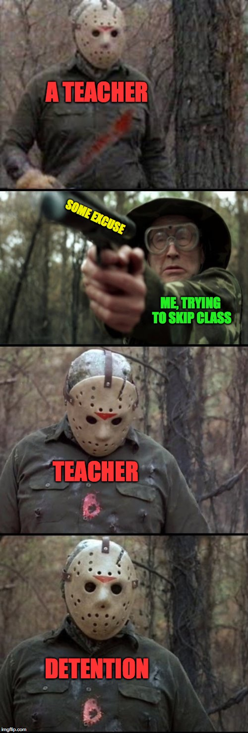 X Vs Y |  A TEACHER; SOME EXCUSE; ME, TRYING TO SKIP CLASS; TEACHER; DETENTION | image tagged in x vs y | made w/ Imgflip meme maker