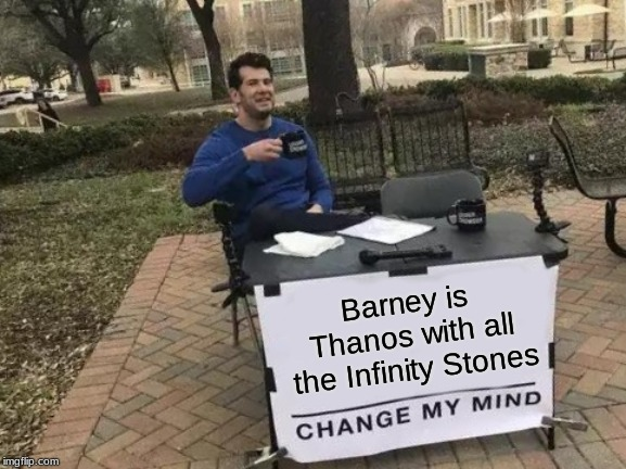 Change My Mind Meme | Barney is Thanos with all the Infinity Stones | image tagged in memes,change my mind | made w/ Imgflip meme maker